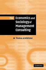The Economics and Sociology of Management Consulting - Thomas Armbruster