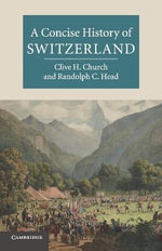 A Concise History of Switzerland : The Cambridge Concise Histories Series - Clive H. Church