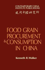 Food Grain Procurement and Consumption in China - Kenneth R. Walker