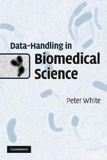 Data Handling in Biomedical Science - Peter White