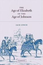 The Age of Elizabeth in the Age of Johnson - Jack Lynch