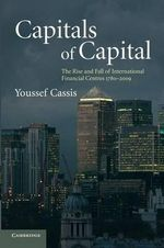 Capitals of Capital : The Rise and Fall of International Financial Centres 1780-2009 - 2nd Edition - Youssef Cassis