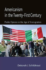 Americanism in the Twenty-First Century : Public Opinion in the Age of Immigration - Deborah Jill Schildkraut