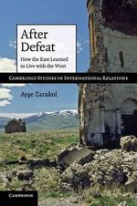 After Defeat : How the East Learned to Live with the West - Ayse Zarakol