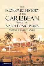 The Economic History of the Caribbean Since the Napoleonic Wars - Victor Bulmer-Thomas