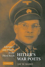 Hitler's War Poets : Literature and Politics in the Third Reich - Jay W. Baird