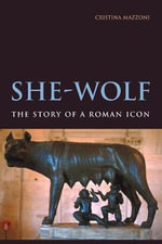She-Wolf : The Story of a Roman Icon - Cristina Mazzoni