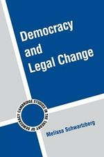 Democracy and Legal Change : Cambridge Studies in the Theory of Democracy - Melissa Schwartzberg