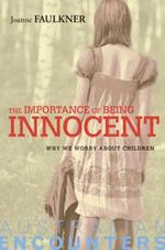 The Importance of Being Innocent : Why We Worry About Children - Joanne Faulkner