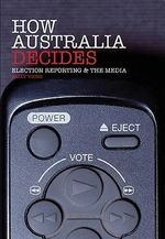 How Australia Decides : Election Reporting and the Media - Sally Young