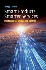 Smart Products, Smarter Services : Strategies for Embedded Control - Mary J. Cronin