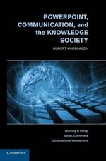 Powerpoint, Communication, and the Knowledge Society - Hubert Knoblauch