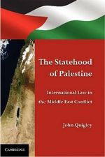 The Statehood of Palestine : International Law in the Middle East Conflict - John Quigley