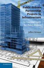 Public-Private Partnership Projects in Infrastructure : An Essential Guide for Policy Makers - Jeffrey Delmon