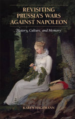 Revisiting Prussia's Wars Against Napoleon : History, Culture, and Memory - Karen Hagemann