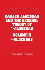 Banach Algebras and the General Theory of *-Algebras 2 Part Set : Volume 2, *-Algebras - Theodore W. Palmer