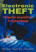 Electronic Theft : Unlawful Acquisition in Cyberspace - Peter Grabosky
