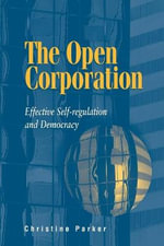 The Open Corporation : Effective Self-regulation and Democracy - Christine Parker