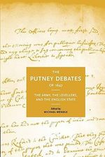 The Putney Debates of 1647 : The Army, the Levellers and the English State