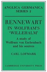 Rennewart in Wolfram's 'Willehalm' : A Study of Wolfram Von Eschenbach and His Sources - Carl Lofmark