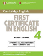 Cambridge First Certificate in English 4 for Updated Exam Student's Book without Answers : Official Examination Papers from University of Cambridge ESOL Examinations - Cambridge ESOL