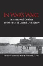 In War's Wake : International Conflict and the Fate of Liberal Democracy