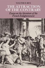 The Attraction of the Contrary : Essays on the Literature of the French Enlightenment - Walter E. Rex
