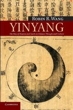 Yinyang : The Way of Heaven and Earth in Chinese Thought and Culture - Robin R. Wang