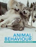 An Introduction to Animal Behaviour : Animal Consciousness, Animal Welfare, and Human We... - Aubrey Manning