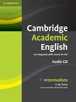 Cambridge Academic English B1+ Intermediate Class Audio CD : An Integrated Skills Course for EAP - Craig Thaine