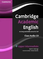Cambridge Academic English B2 Upper Intermediate Class Audio CD : An Integrated Skills Course for EAP - Martin Hewings