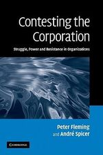 Contesting the Corporation : Struggle, Power and Resistance in Organizations - Peter Fleming
