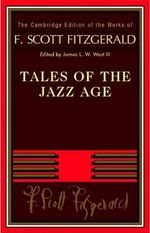 Tales of the Jazz Age : The Cambridge Edition of the Works of F. Scott Fitzgerald - F. Scott Fitzgerald