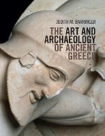 The Art and Archaeology of Ancient Greece - Judith M. Barringer