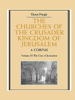 The Churches of the Crusader Kingdom of Jerusalem : A Corpus - Denys Pringle