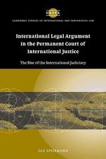 International Legal Argument in the Permanent Court of International Justice : The Rise of the International Judiciary - Ole Spiermann