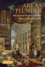 Art as Plunder : The Ancient Origins of Debate About Cultural Property - Margaret M. Miles