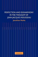 Perfection and Disharmony in the Thought of Jean-Jacques Rousseau - Jonathan Marks