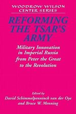 Reforming the Tsar's Army : Military Innovation in Imperial Russia from Peter the Great to the Revolution :  Military Innovation in Imperial Russia from Peter the Great to the Revolution