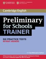 Preliminary for Schools Trainer Six Practice Tests without Answers : Authored Practice Tests - Sue Elliott