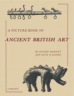 A Picture Book of Ancient British Art : With a Catalogue of the Gems in the Fitzwilliam Mu... - Stuart Piggott