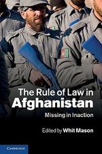 The Rule of Law in Afghanistan : Missing in Inaction