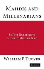 Mahdis and Millenarians : Shiite Extremists in Early Muslim Iraq - William F. Tucker