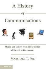 A History of Communications : Media and Society from the Evolution of Speech to the Internet - Marshall T. Poe