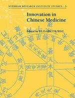 Innovation in Chinese Medicine : Needham Research Institute Studies - Elisabeth Hsu