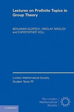 Lectures on Profinite Topics in Group Theory : London Mathematical Society Student Texts - Benjamin Klopsch