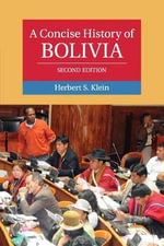 A Concise History of Bolivia : The Cambridge Concise Histories Series - Herbert S. Klein