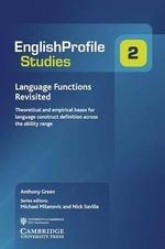 Language Functions Revisited : Theoretical and Empirical Bases for Language Construct Definition Across the Ability Range - Anthony Green