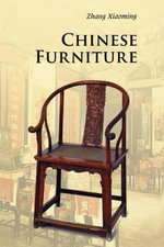 Chinese Furniture : 3rd Edition - Xiaoming Zhang