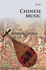 Chinese Music : 3rd Edition - Jie Jin